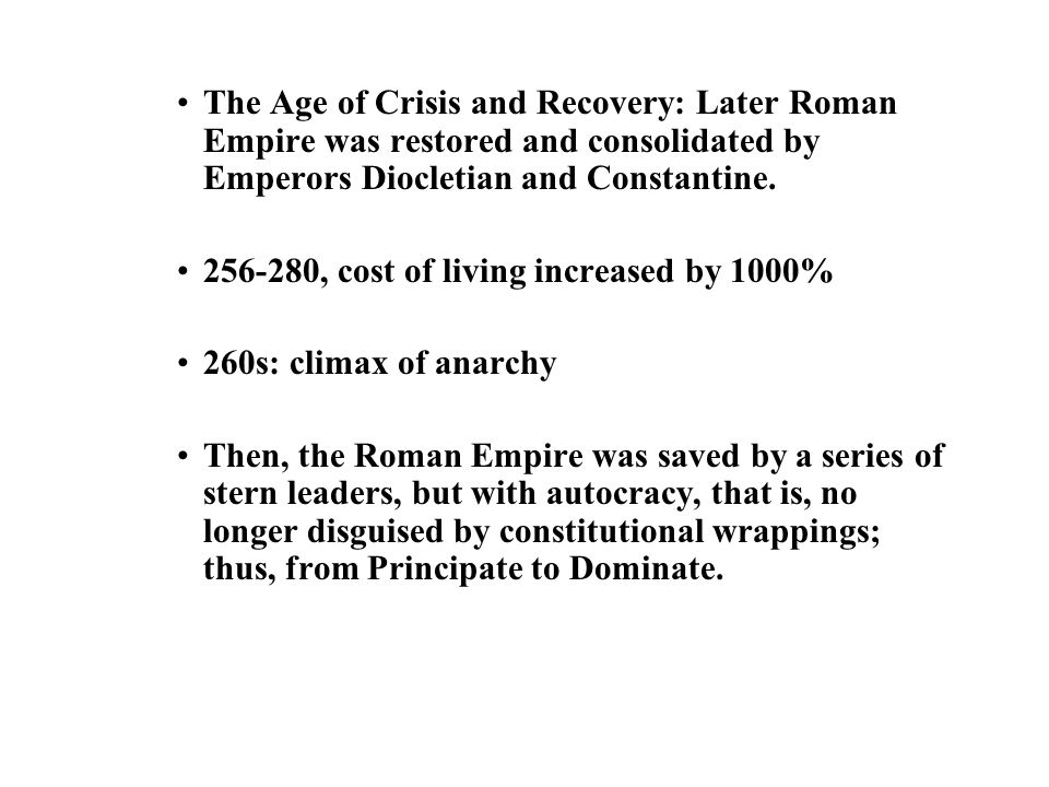 The Age of Crisis and Recovery: Later Roman Empire was restored and consolidated by Emperors Diocletian and Constantine.