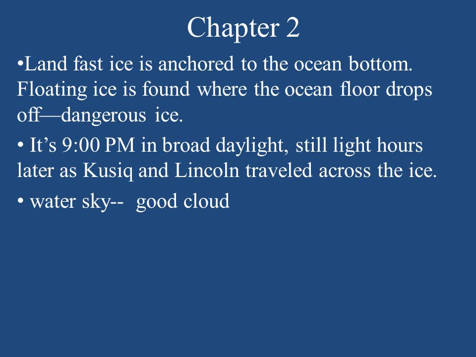 Chapter 2 Land fast ice is anchored to the ocean bottom.