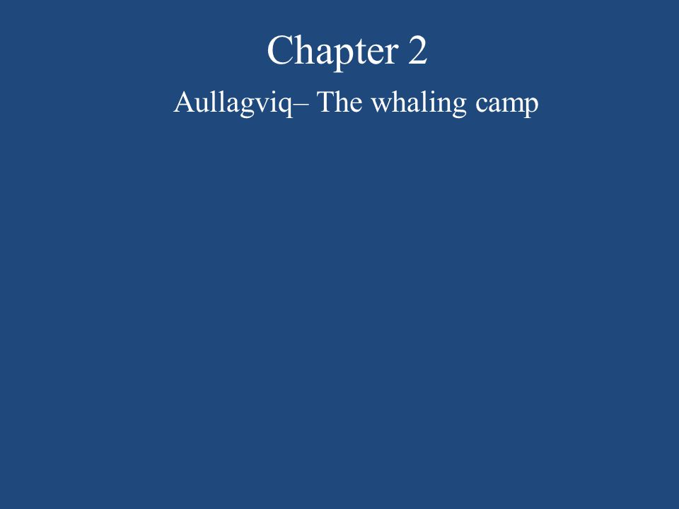 Chapter 2 Aullagviq– The whaling camp