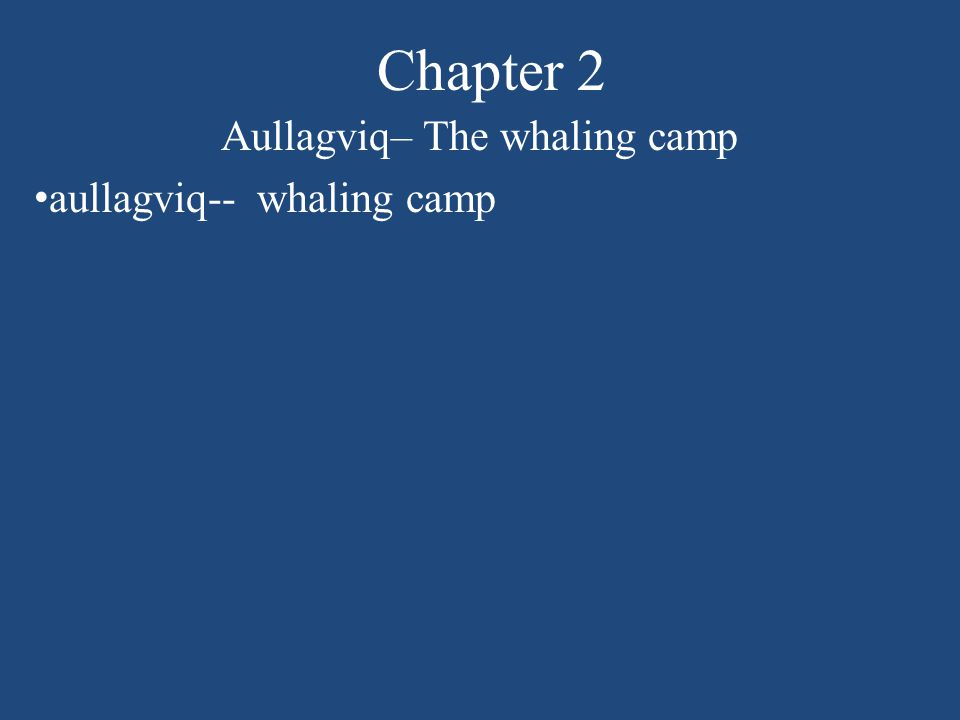 Chapter 2 Aullagviq– The whaling camp aullagviq-- whaling camp