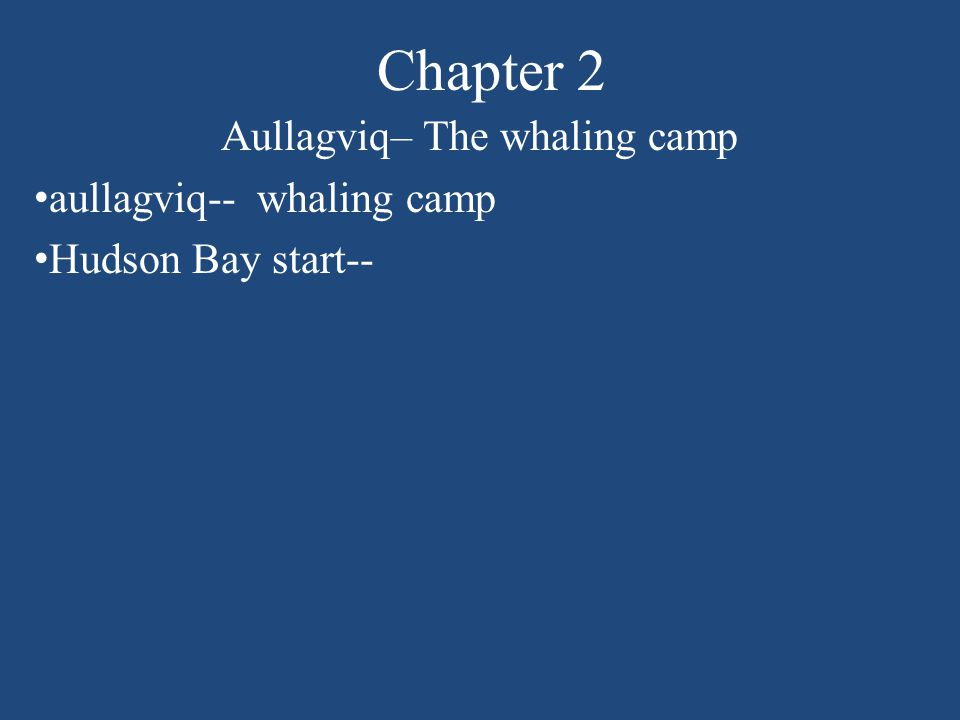 Chapter 2 Aullagviq– The whaling camp aullagviq-- whaling camp Hudson Bay start--