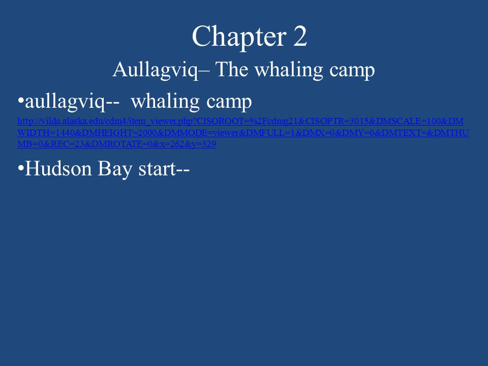 Chapter 2 Aullagviq– The whaling camp aullagviq-- whaling camp http://vilda.alaska.edu/cdm4/item_viewer.php?CISOROOT=%2Fcdmg21&CISOPTR=3015&DMSCALE=100&DM WIDTH=1440&DMHEIGHT=2000&DMMODE=viewer&DMFULL=1&DMX=0&DMY=0&DMTEXT=&DMTHU MB=0&REC=23&DMROTATE=0&x=262&y=329 Hudson Bay start--