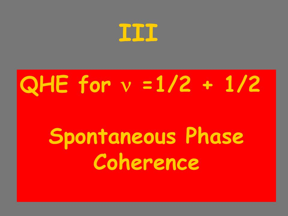 III QHE for =1/2 + 1/2 Spontaneous Phase Coherence