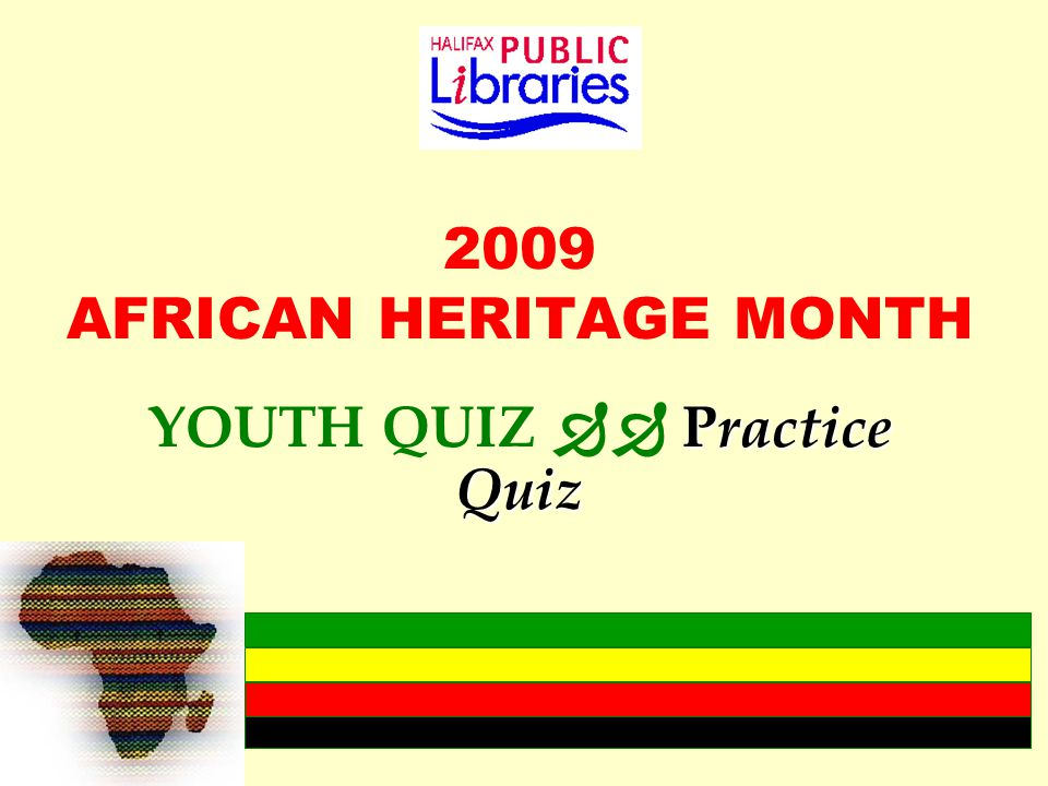 2009 AFRICAN HERITAGE MONTH Practice Quiz YOUTH QUIZ  Practice Quiz