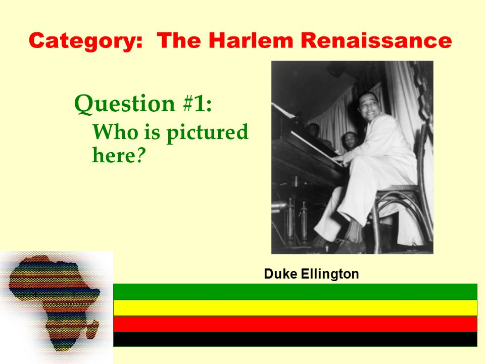 Category: The Harlem Renaissance Question #1: Who is pictured here? Duke Ellington