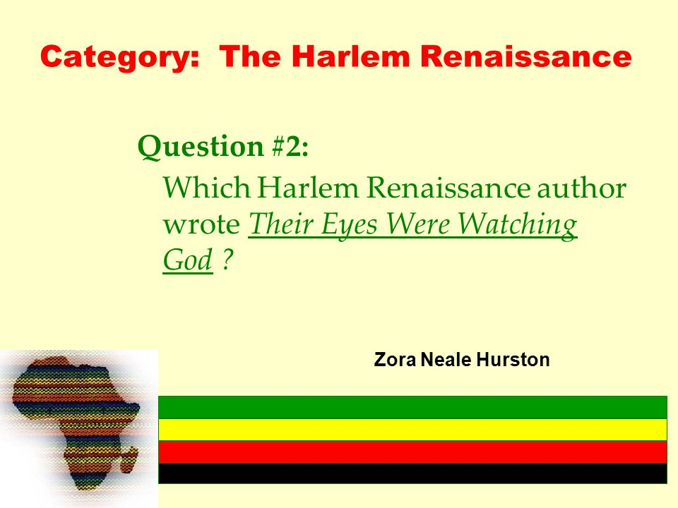 Category: The Harlem Renaissance Question #2: Which Harlem Renaissance author wrote Their Eyes Were Watching God .