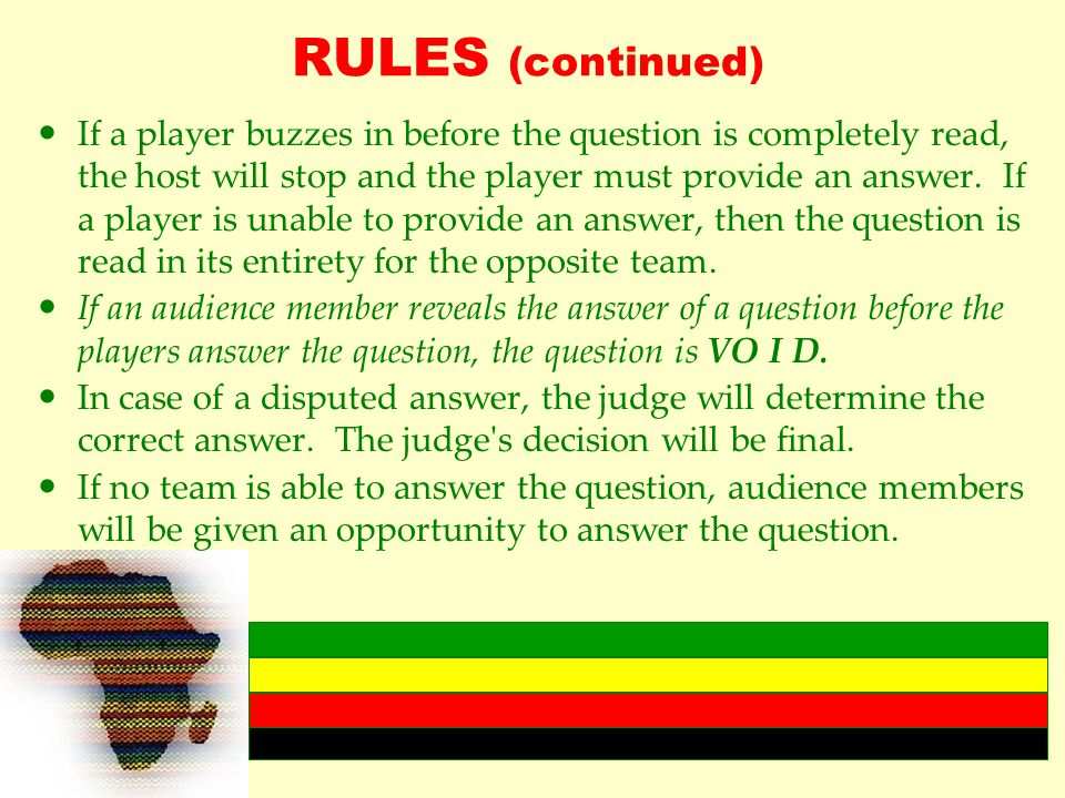 RULES (continued) If a player buzzes in before the question is completely read, the host will stop and the player must provide an answer.