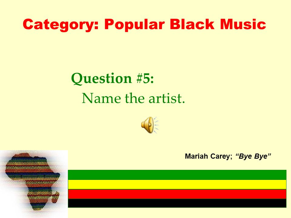 Category: Popular Black Music Question #5: Name the artist. Mariah Carey; Bye Bye