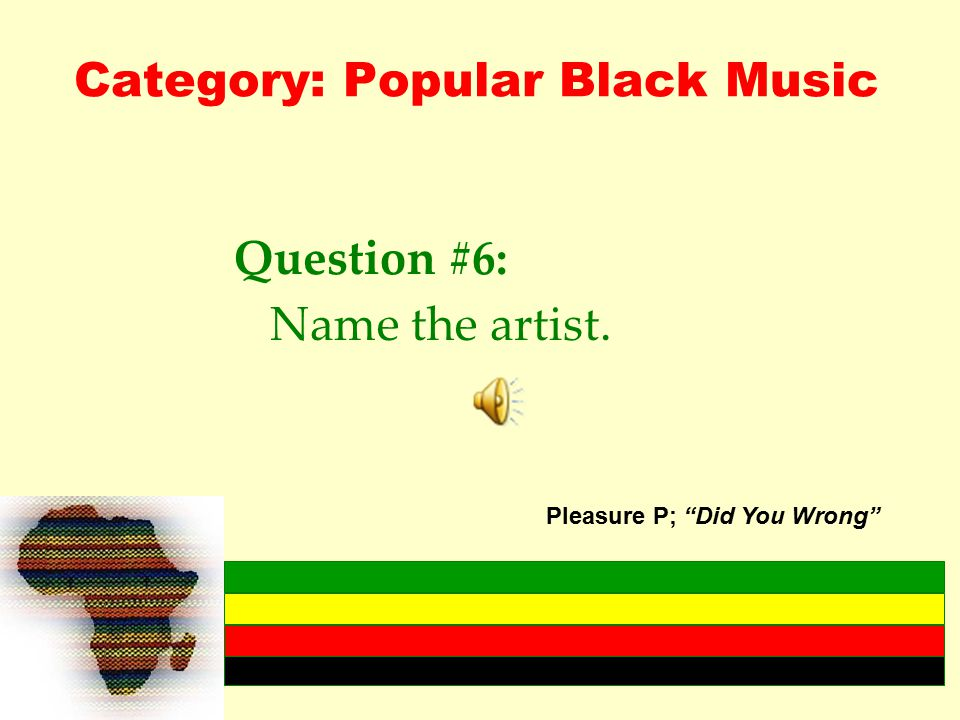 Category: Popular Black Music Question #6: Name the artist. Pleasure P; Did You Wrong
