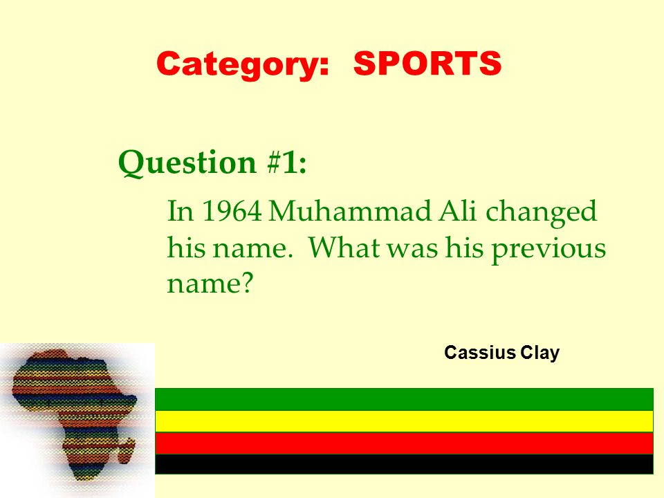 Category: SPORTS Question #1: In 1964 Muhammad Ali changed his name.