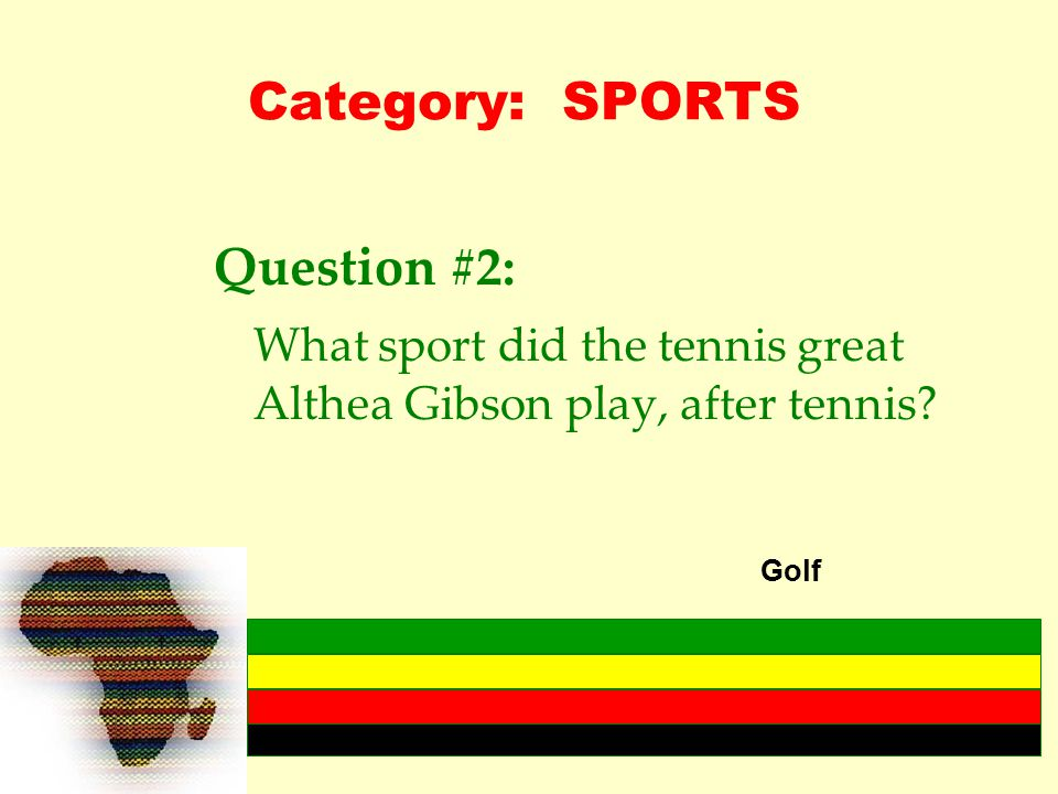 Category: SPORTS Question #2: What sport did the tennis great Althea Gibson play, after tennis.