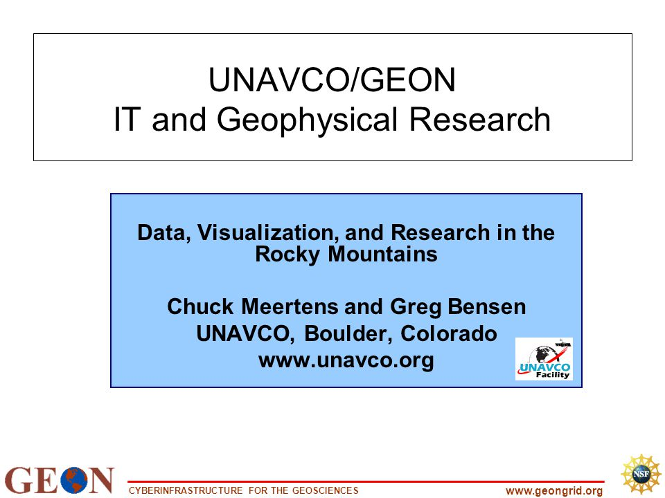 CYBERINFRASTRUCTURE FOR THE GEOSCIENCES www.geongrid.org UNAVCO/GEON IT and Geophysical Research Data, Visualization, and Research in the Rocky Mounta