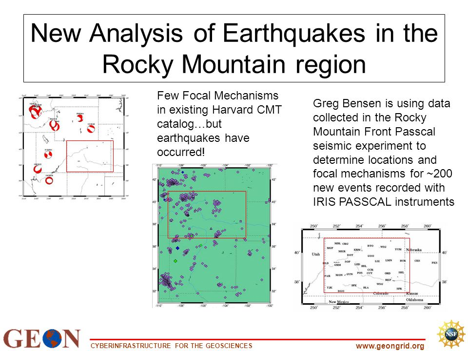 CYBERINFRASTRUCTURE FOR THE GEOSCIENCES www.geongrid.org New Analysis of Earthquakes in the Rocky Mountain region Few Focal Mechanisms in existing Har