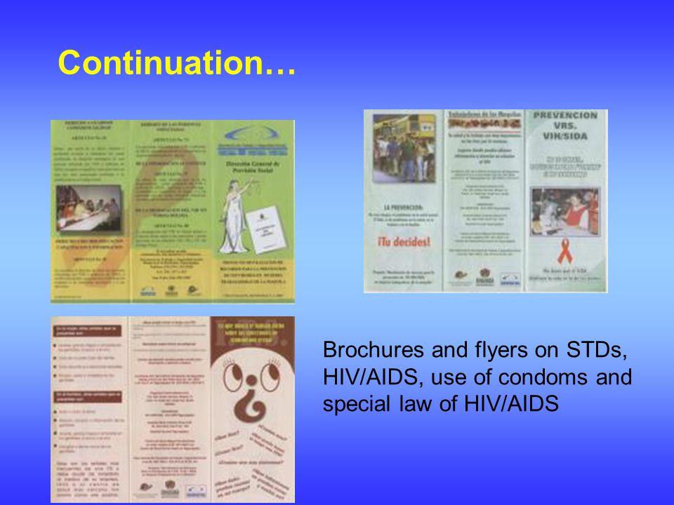 Continuation… Brochures and flyers on STDs, HIV/AIDS, use of condoms and special law of HIV/AIDS