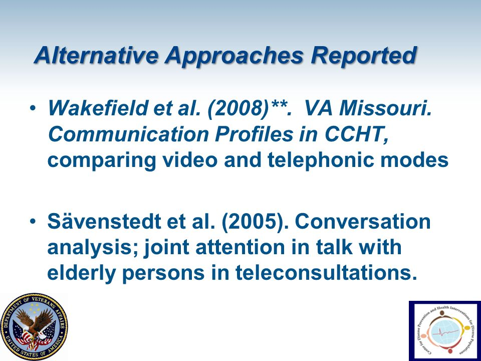 Alternative Approaches Reported Wakefield et al. (2008)**. VA Missouri. Communication Profiles in CCHT, comparing video and telephonic modes Sävensted