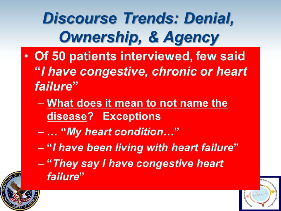 """Discourse Trends: Denial, Ownership, & Agency Of 50 patients interviewed, few said """"I have congestive, chronic or heart failure"""" –What does it mean to"""