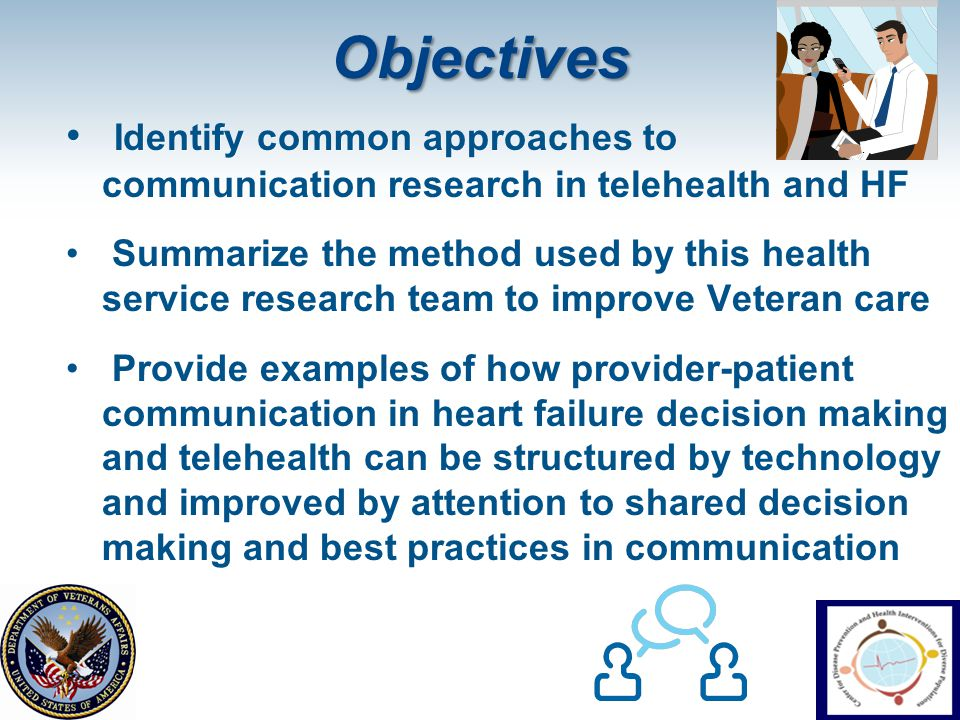 Objectives Identify common approaches to communication research in telehealth and HF Summarize the method used by this health service research team to