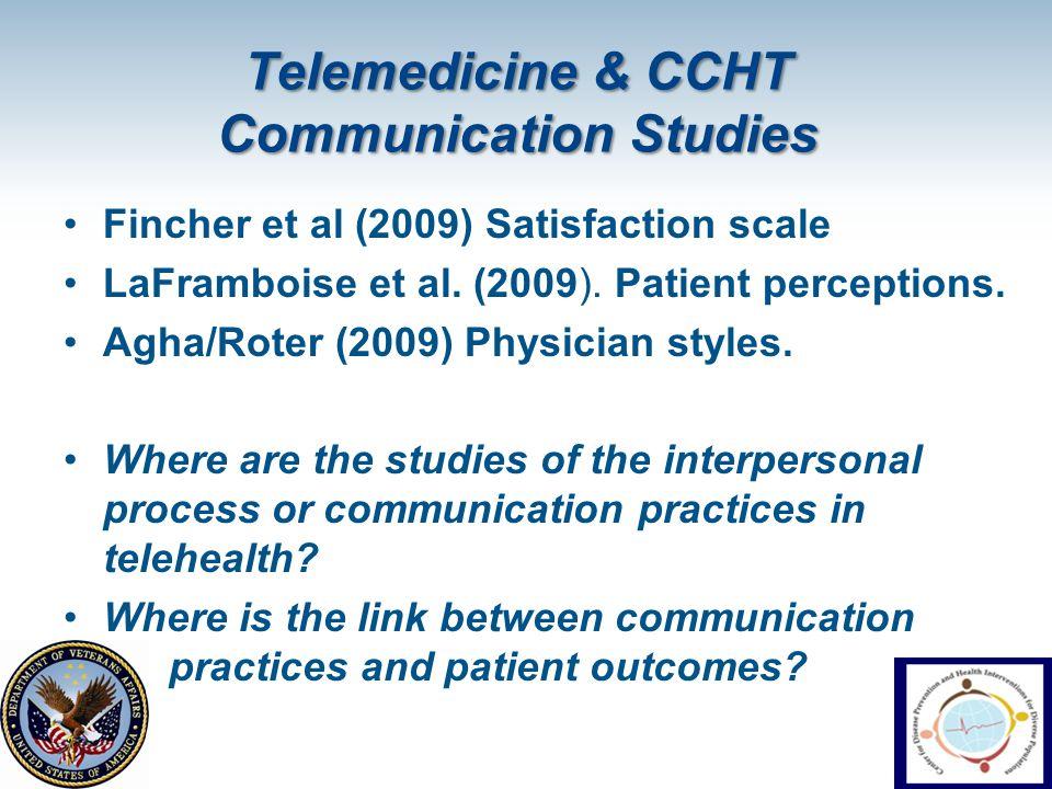 Telemedicine & CCHT Communication Studies Fincher et al (2009) Satisfaction scale LaFramboise et al. (2009). Patient perceptions. Agha/Roter (2009) Ph