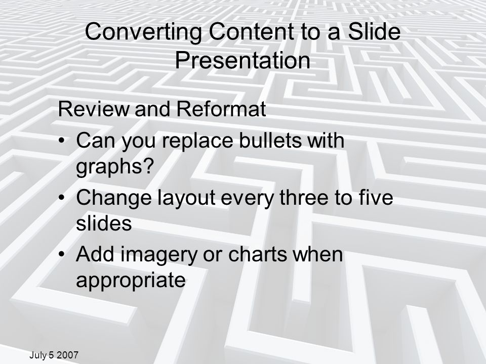 July 5 2007 Converting Content to a Slide Presentation Review and Reformat Can you replace bullets with graphs.