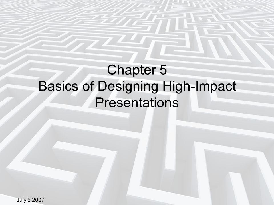 July 5 2007 Chapter 5 Basics of Designing High-Impact Presentations
