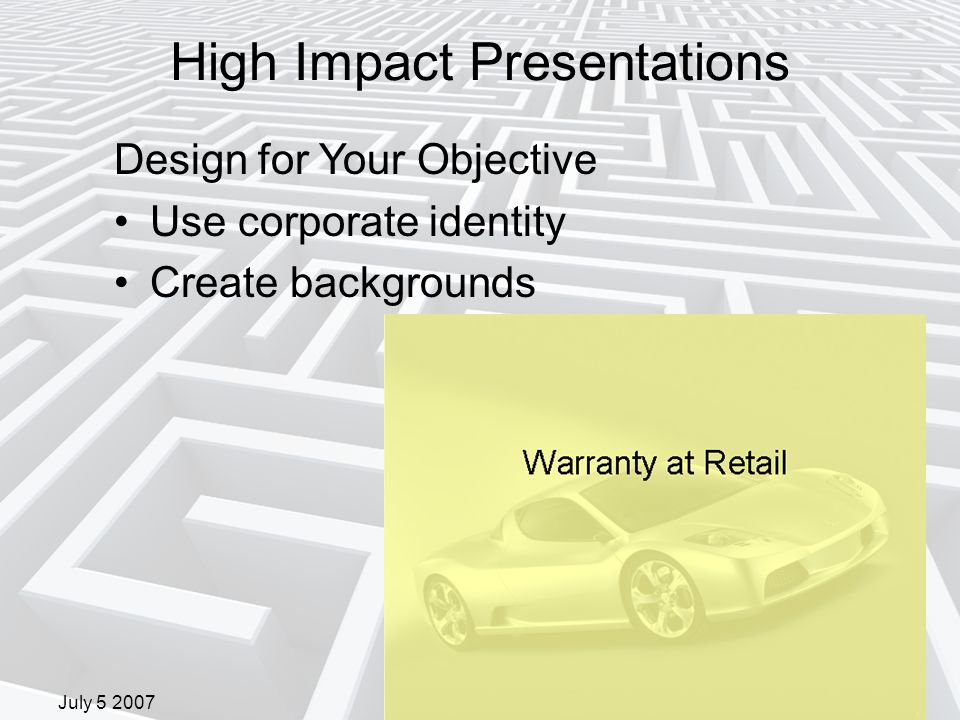 July 5 2007 Design for Your Objective Use corporate identity Create backgrounds High Impact Presentations