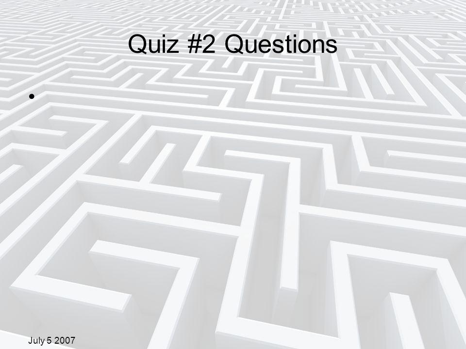 July 5 2007 Quiz #2 Questions