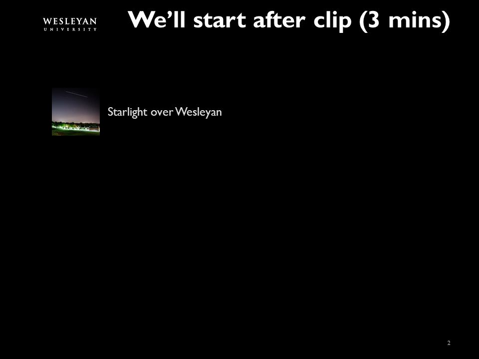 We'll start after clip (3 mins) 2 Starlight over Wesleyan