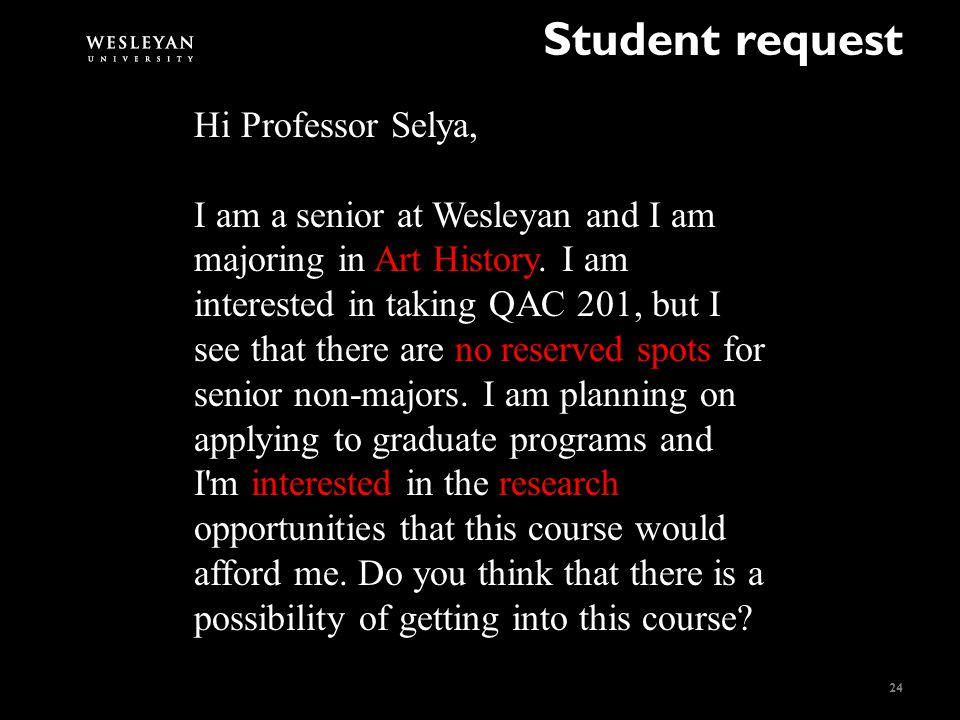 Student request 24 Hi Professor Selya, I am a senior at Wesleyan and I am majoring in Art History.