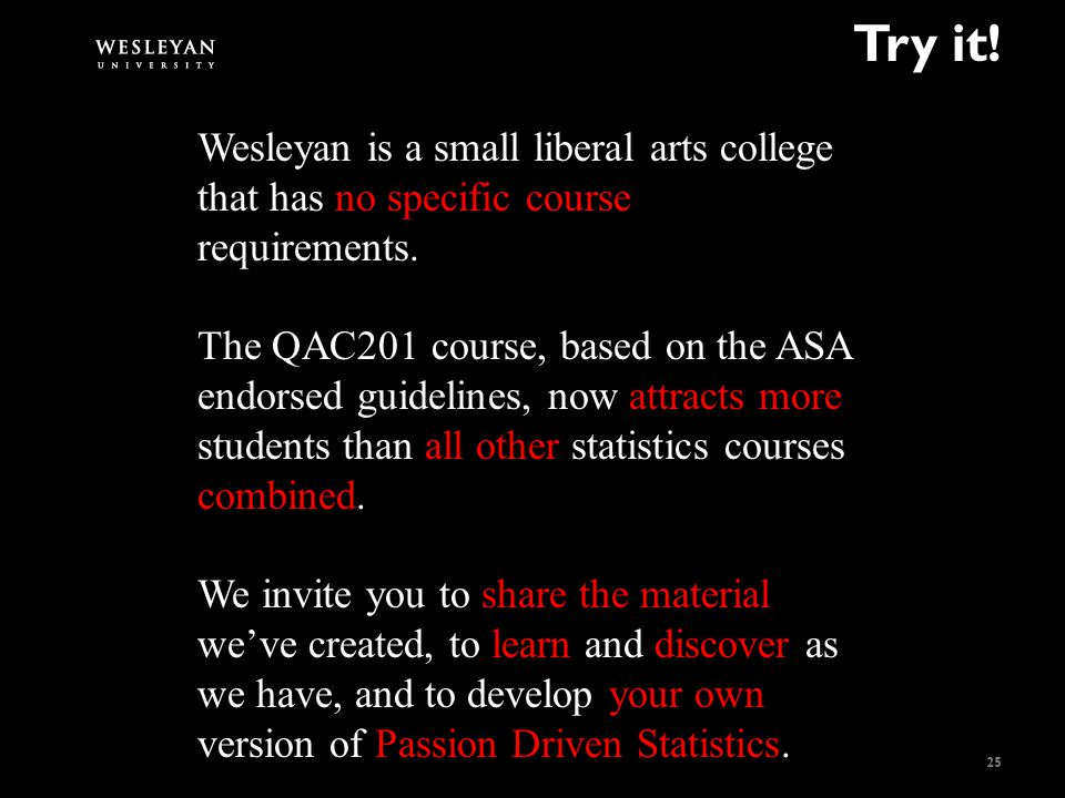 Try it. 25 Wesleyan is a small liberal arts college that has no specific course requirements.