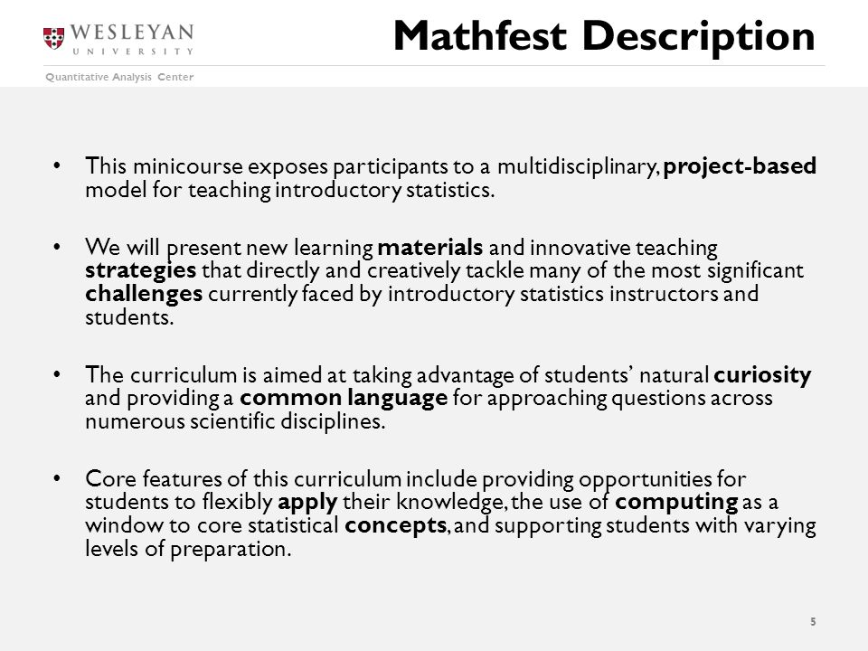 Quantitative Analysis Center Mathfest Description This minicourse exposes participants to a multidisciplinary, project-based model for teaching introductory statistics.