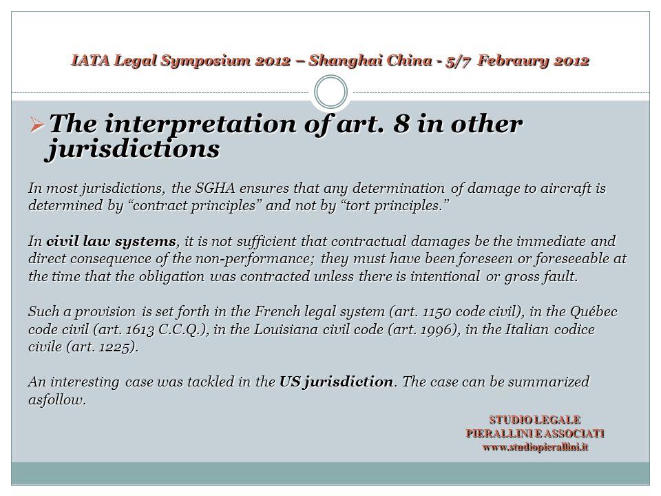 IATA Legal Symposium 2012 – Shanghai China - 5/7 Febraury 2012  The interpretation of art. 8 in other jurisdictions In most jurisdictions, the SGHA e