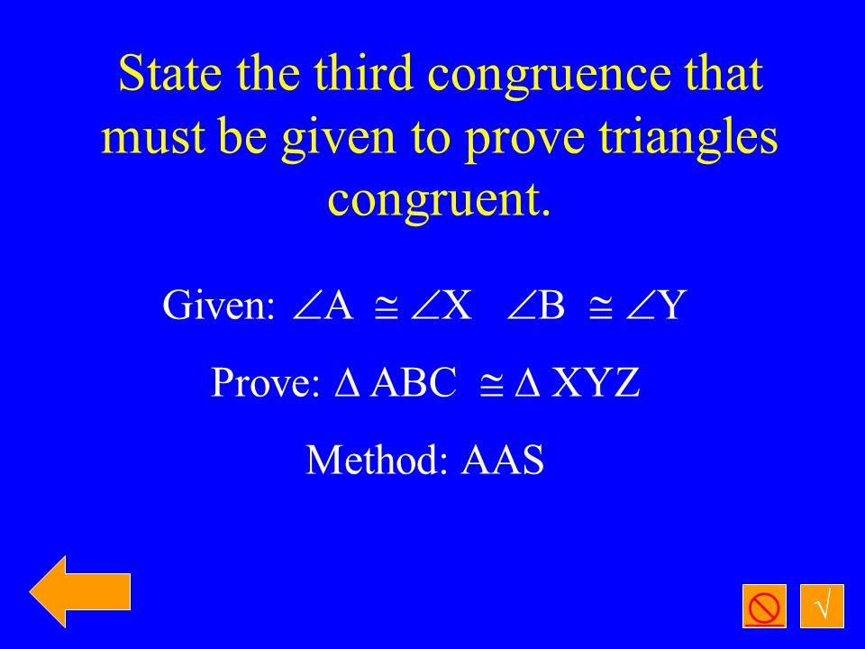 State the third congruence that must be given to prove triangles congruent.