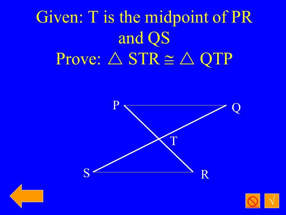 √  Given:  A   B,  ADC   BDC Prove: AC  BC A D B C