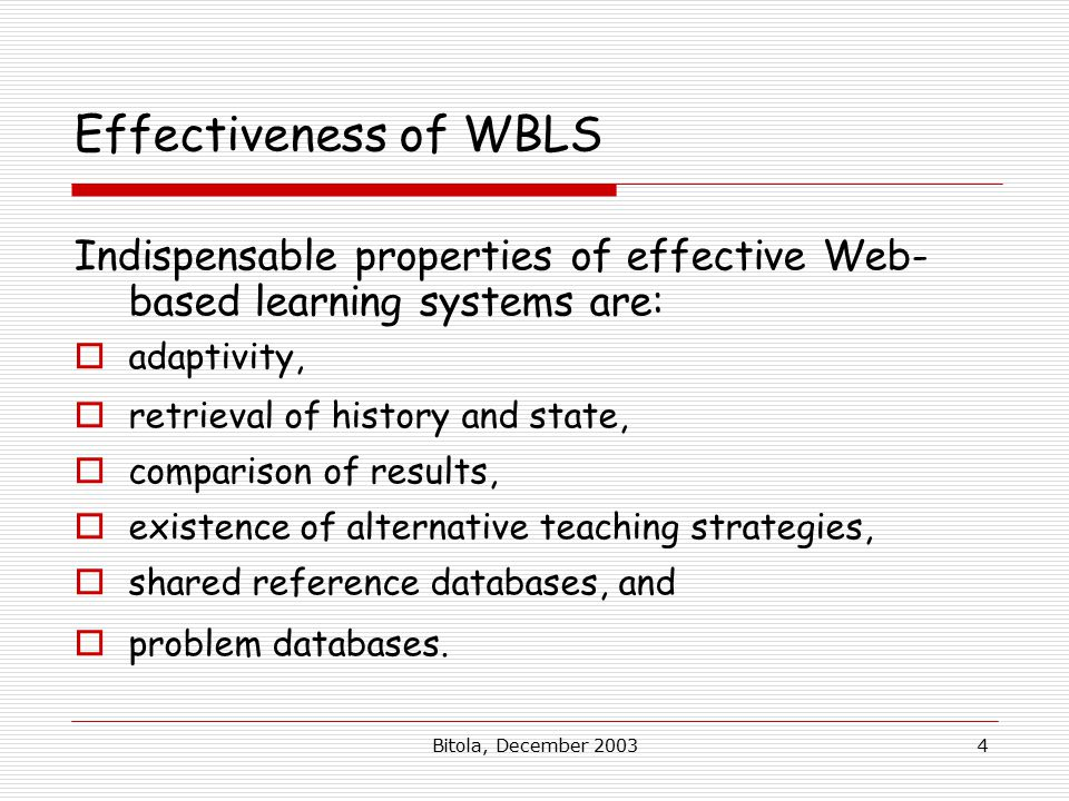 Bitola, December 20034 Effectiveness of WBLS Indispensable properties of effective Web- based learning systems are:  adaptivity,  retrieval of histo