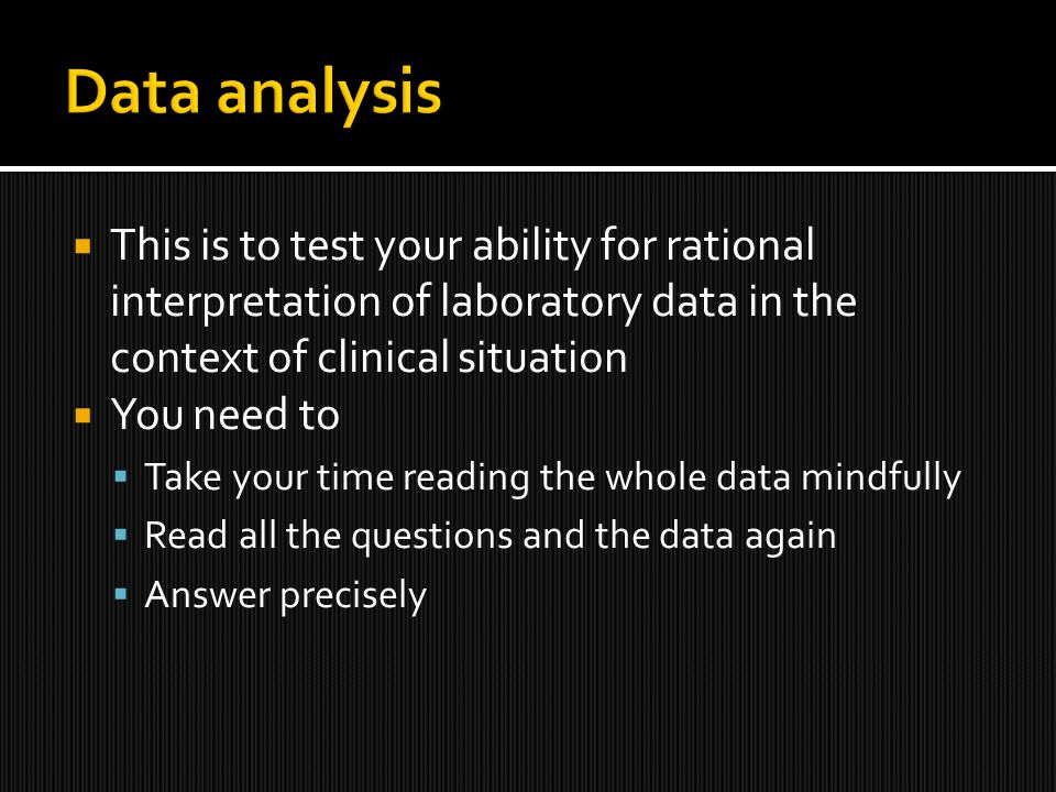  This is to test your ability for rational interpretation of laboratory data in the context of clinical situation  You need to  Take your time reading the whole data mindfully  Read all the questions and the data again  Answer precisely