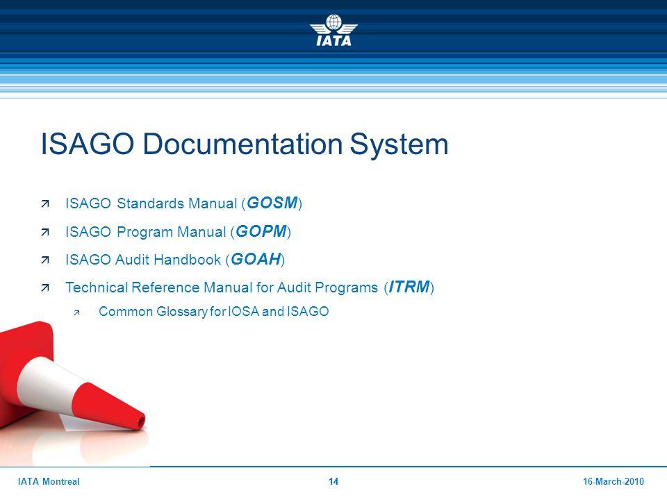 1416-March-2010IATA Montreal14 ISAGO Documentation System  ISAGO Standards Manual ( GOSM )  ISAGO Program Manual ( GOPM )  ISAGO Audit Handbook ( G