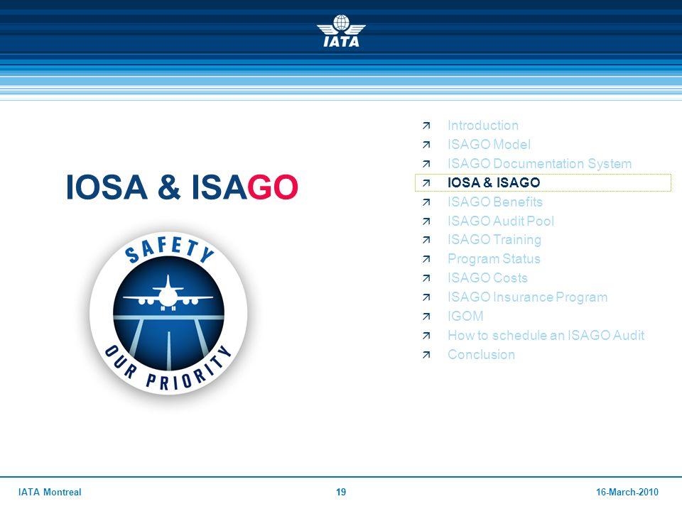 1916-March-2010IATA Montreal19 IOSA & ISAGO  Introduction  ISAGO Model  ISAGO Documentation System  IOSA & ISAGO  ISAGO Benefits  ISAGO Audit Po