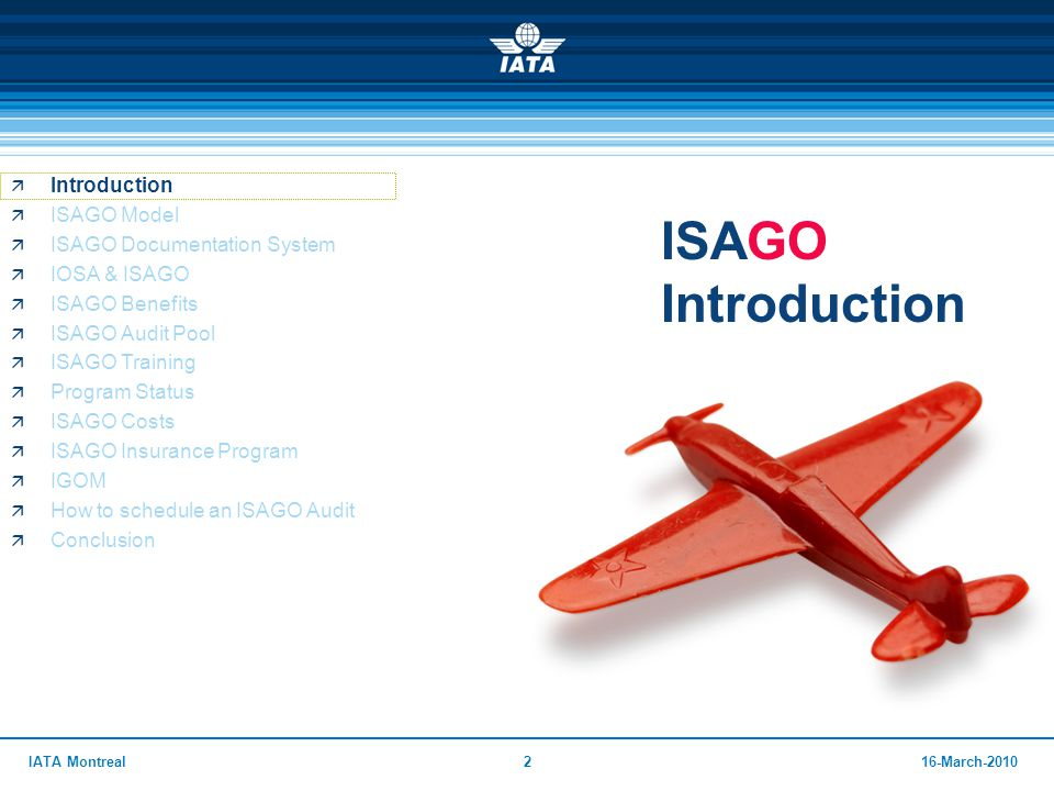 216-March-2010IATA Montreal ISAGO Introduction  Introduction  ISAGO Model  ISAGO Documentation System  IOSA & ISAGO  ISAGO Benefits  ISAGO Audit