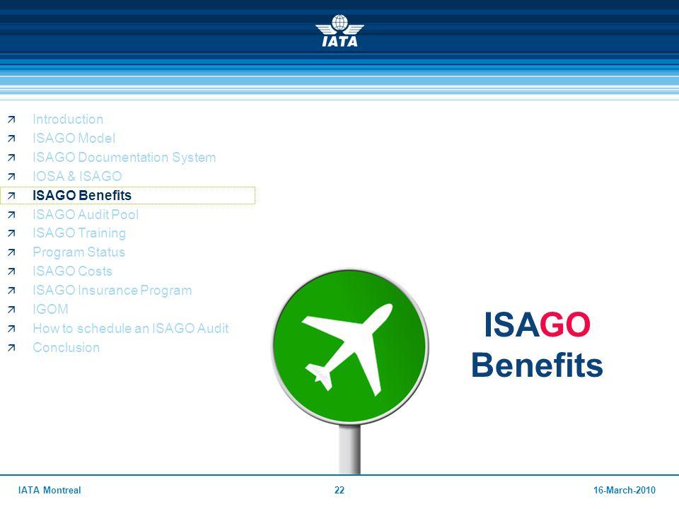 2216-March-2010IATA Montreal ISAGO Benefits  Introduction  ISAGO Model  ISAGO Documentation System  IOSA & ISAGO  ISAGO Benefits  ISAGO Audit Po