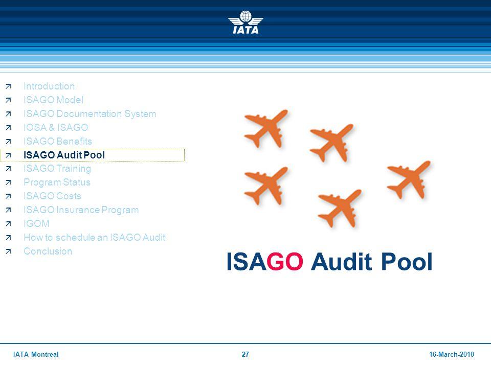2716-March-2010IATA Montreal27 ISAGO Audit Pool  Introduction  ISAGO Model  ISAGO Documentation System  IOSA & ISAGO  ISAGO Benefits  ISAGO Audi