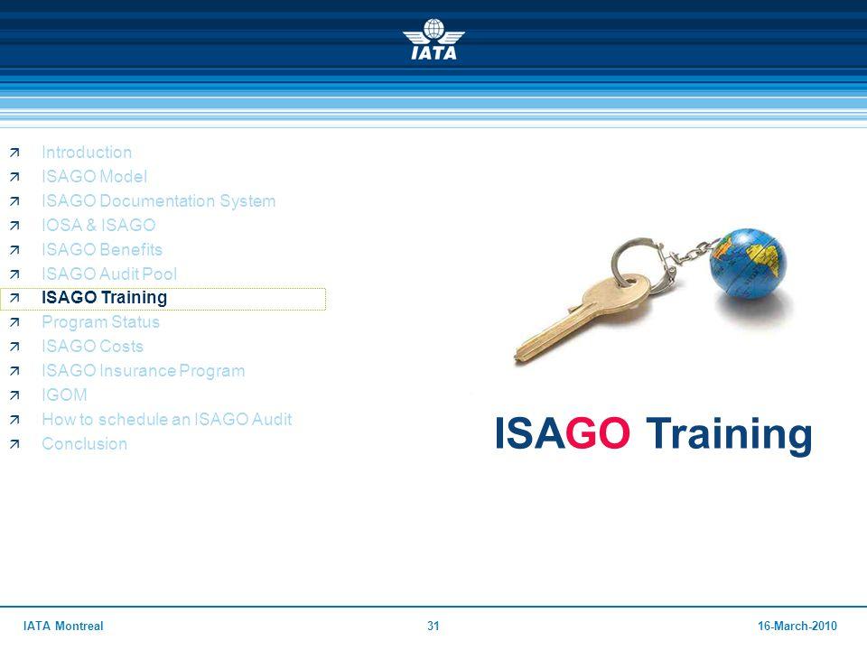 3116-March-2010IATA Montreal ISAGO Training  Introduction  ISAGO Model  ISAGO Documentation System  IOSA & ISAGO  ISAGO Benefits  ISAGO Audit Po