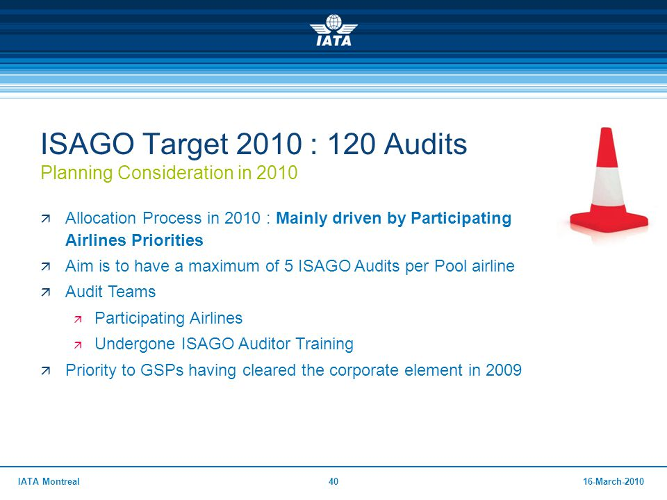4016-March-2010IATA Montreal ISAGO Target 2010 : 120 Audits Planning Consideration in 2010  Allocation Process in 2010 : Mainly driven by Participati