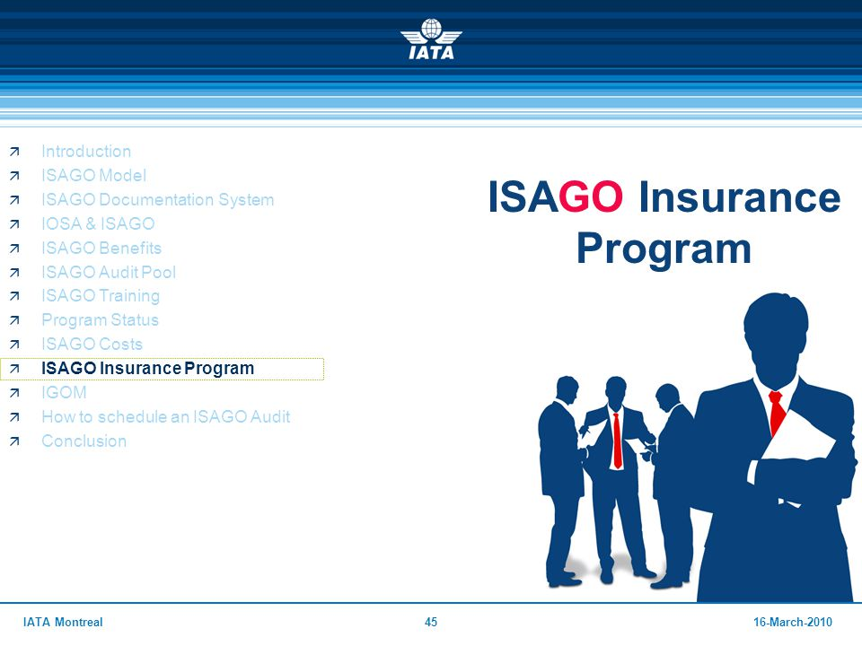 4516-March-2010IATA Montreal ISAGO Insurance Program  Introduction  ISAGO Model  ISAGO Documentation System  IOSA & ISAGO  ISAGO Benefits  ISAGO