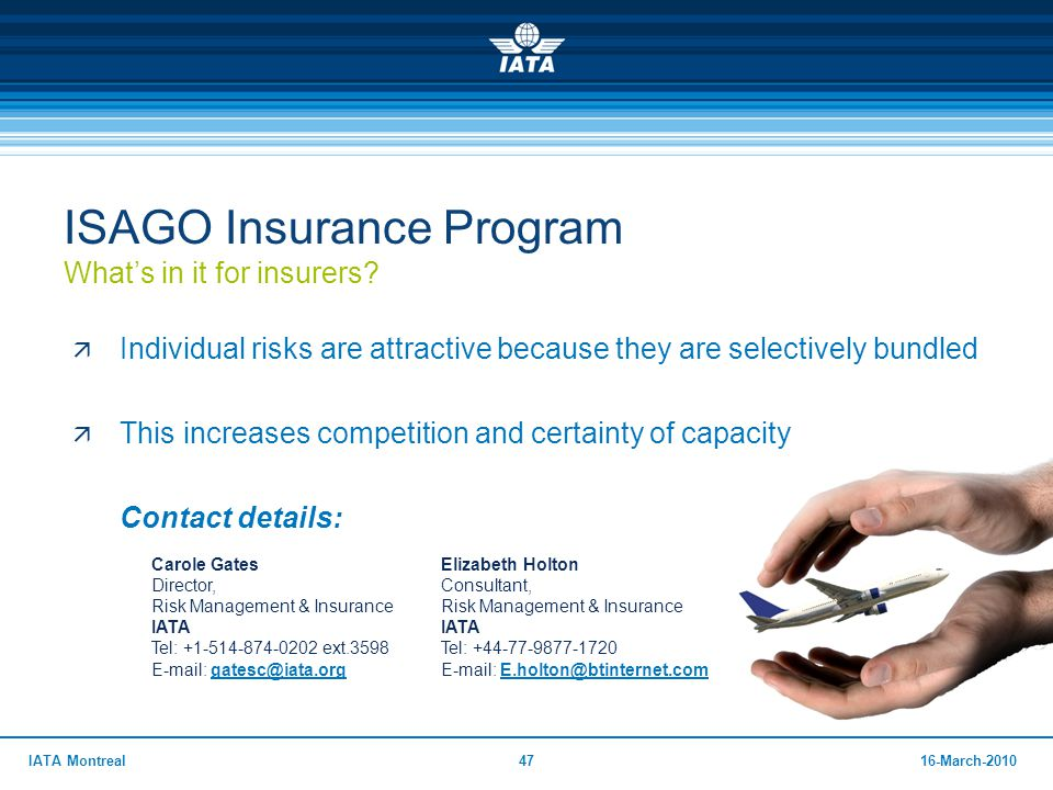 4716-March-2010IATA Montreal ISAGO Insurance Program What's in it for insurers?  Individual risks are attractive because they are selectively bundled
