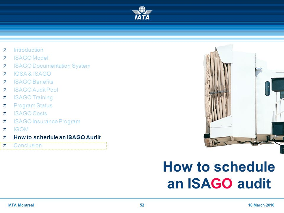 5216-March-2010IATA Montreal52 How to schedule an ISAGO audit  Introduction  ISAGO Model  ISAGO Documentation System  IOSA & ISAGO  ISAGO Benefit