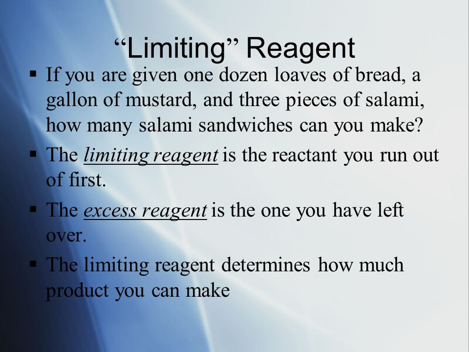 """ Limiting "" Reagent  If you are given one dozen loaves of bread, a gallon of mustard, and three pieces of salami, how many salami sandwiches can you"