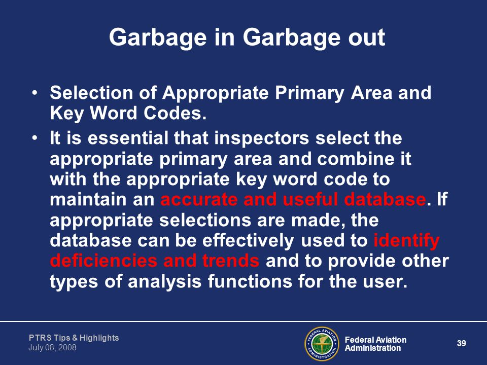 Federal Aviation Administration 39 PTRS Tips & Highlights July 08, 2008 Garbage in Garbage out Selection of Appropriate Primary Area and Key Word Code