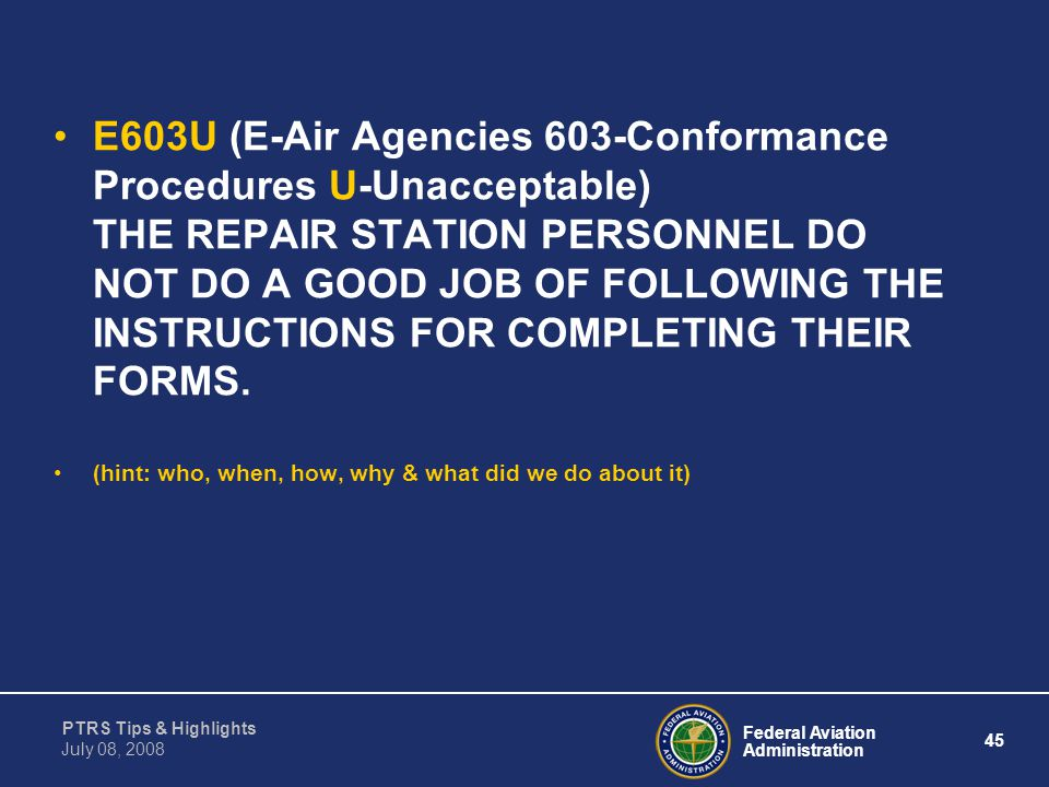 Federal Aviation Administration 45 PTRS Tips & Highlights July 08, 2008 E603U (E-Air Agencies 603-Conformance Procedures U-Unacceptable) THE REPAIR ST