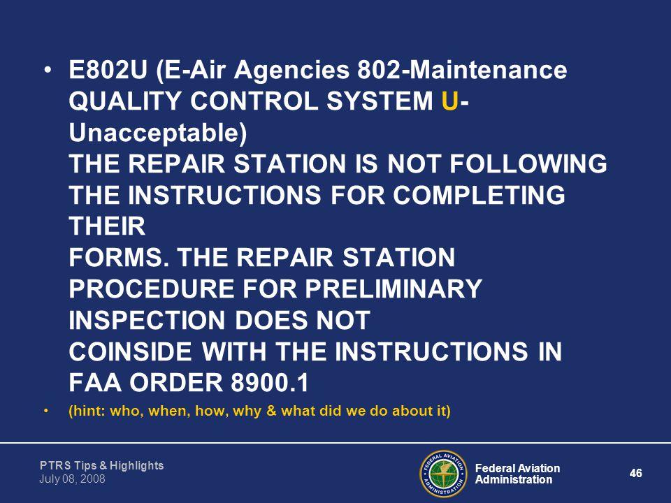 Federal Aviation Administration 46 PTRS Tips & Highlights July 08, 2008 E802U (E-Air Agencies 802-Maintenance QUALITY CONTROL SYSTEM U- Unacceptable)