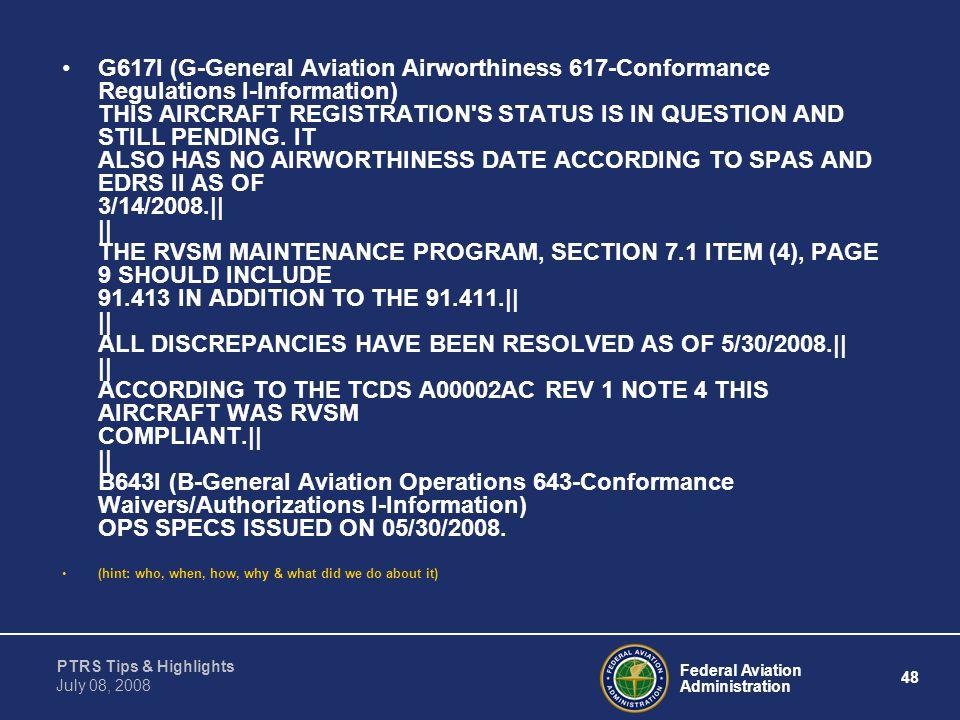 Federal Aviation Administration 48 PTRS Tips & Highlights July 08, 2008 G617I (G-General Aviation Airworthiness 617-Conformance Regulations I-Informat